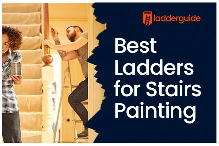 Best Ladders for Stairs Painting