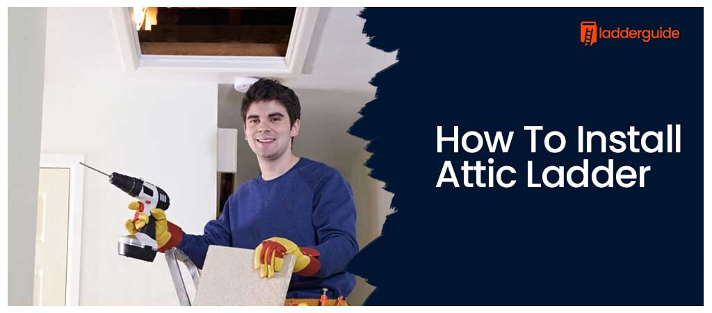 How To Install Attic Ladder