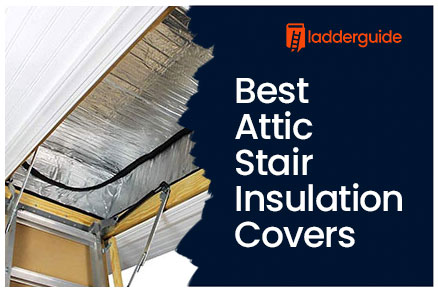 Best Attic Stair Insulation Covers