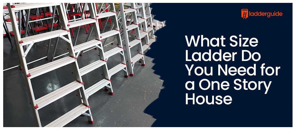 What Size Ladder Do You Need for a One Story House