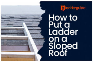 How to Put a Ladder on a Sloped Roof