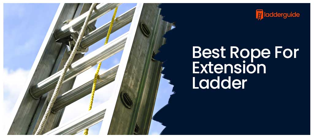 Best Rope For Extension Ladder